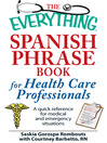 The Everything Spanish Phrase Book for Health Care Professionals (eBook): A Quick Reference for Medical and Emergency Situations