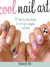 Cool Nail Art (eBook): 30 Step-by-Step Designs to Rock Your Fingers and Toes