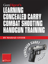 Gun Digest's Learning Combat Shooting Concealed Carry Handgun Training eShort (eBook): Learning Defensive Shooting & How to Shoot Under Pressure May Be the Only Thing Between You and Death.