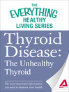 Thyroid Disease -- The Unhealthy Thyroid (eBook): The Most Important Information You Need to Improve Your Health