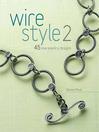 Wire Style 2 (eBook): 45 New Jewelry Designs