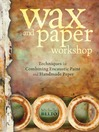 Wax and Paper Workshop (eBook): Techniques for Combining Encaustic Paint and Handmade Paper