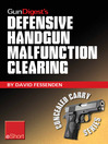 Gun Digest's Defensive Handgun Malfunction Clearing eShort (eBook): Learn the Three Main Types of Handgun Malfunction and How to Clear Them.