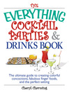 The Everything Cocktail Parties And Drinks Book (eBook): The Ultimate Guide to Creating Colorful Concoctions, Fabulous Finger Foods, and the Perfect Setting