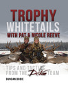 Trophy Whitetails with Pat and Nicole Reeve (eBook): Tips and Tactics From the Driven Team