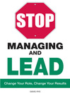 Stop Managing and Lead (eBook): Change Your Role, Change Your Results