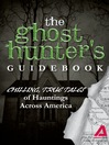 The Ghost Hunter's Guidebook (eBook): Chilling, True Tales of Hauntings Across America
