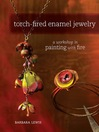 Torch-Fired Enamel Jewelry (eBook): A Workshop in Painting With Fire