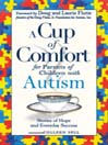 A Cup of Comfort for Parents of Children with Autism (eBook): Stories Of Hope and Everyday Success