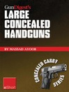 Gun Digest's Large Concealed Handguns eShort (eBook): With Some Thought Applied to Concealed Holsters and Wardrobe, the Good Guy With the Larger Handgun Can Improve Survival Potential and Save Money!