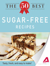 The 50 Best Sugar-Free Recipes (eBook): Tasty, Fresh, and Easy to Make!