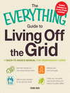 The Everything Guide to Living Off the Grid (eBook): A back-to-basics manual for independent living