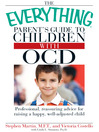The Everything Parent's Guide to Children with OCD (eBook): Professional, Reassuring Advice for Raising a Happy, Well-Adjusted Child