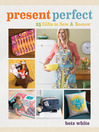 Present Perfect (eBook): 25 Gifts to Sew & Bestow