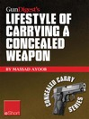 Gun Digest's Lifestyle of Carrying a Concealed Weapon eShort (eBook): Carrying a Concealed Handgun Will Change Your Life. Find Out How.