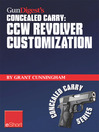 Gun Digest's CCW Revolver Customization Concealed Carry eShort (eBook): CCW Revolver Grips, Barrels, Triggers, Sights, and the Best Tactical Holsters for Concealed Carry Revolvers.