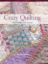 Crazy Quilting--The Complete Guide (eBook)