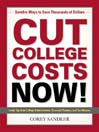 Cut College Costs Now! (eBook): Surefire Ways To Save Thousands Of Dollars