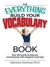 The Everything Build Your Vocabulary Book (eBook): Over 400 Words to Help You Communicate With Eloquence And Style