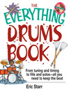 The Everything Drums Book (eBook): From Tuning and Timing to Fills and Solos-All You Need to Keep the Beat