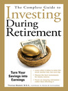 The Complete Guide to Investing During Retirement (eBook): Turn Your Savings Into Earnings