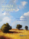 Painting Sunlight and Shadow with Pastels (eBook): Essential Techniques for Brilliant Effects