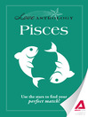 Love Astrology: Pisces (eBook): Use the Stars to Find Your Perfect Match!