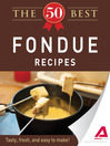 The 50 Best Fondue Recipes (eBook): Tasty, Fresh, and Easy to Make!