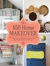 The $50 Home Makeover (eBook): 75 Easy Projects to Transform Your Current Space into Your Dream Place—for $50 or Less!