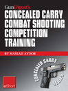 Gun Digest's Combat Shooting Competition Training Concealed Carry eShort (eBook): Improve Your Combat Shooting Ability With Pistol Shooting Competitions & Advanced Pistol Training.