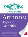 Arthritis -- Types of Arthritis (eBook): The Most Important Information You Need to Improve Your Health