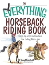 The Everything Horseback Riding Book (eBook): Step-By-Step Instruction to Riding Like a Pro