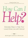 How Can I Help? (eBook): Everyday Ways to Help Your Loved Ones Live With Cancer