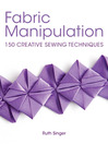 Fabric Manipulation (eBook): 150 Creative Sewing Techniques