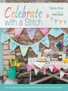 Celebrate with a Stitch (eBook): Over 20 Gorgeous Sewing Stitching and Embroidery Projects for Every Occasion