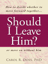 Should I Leave Him? (eBook): How to Decide Whether to Move Forward Together — Or Move On Without Him