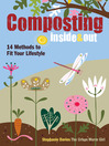 Composting Inside & Out (eBook): The Comprehensive Guide to Reusing Trash, Saving Money and Enjoying the Benefits of Organic Gardening