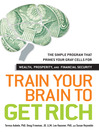 Train Your Brain to Get Rich (eBook): The Simple Program That Primes Your Gray Cells for Wealth, Prosperity, and Financial Security