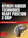 Gun Digest's Defensive Handgun Techniques Ready Position & Grip eShort (eBook): Learn the Ready Position, Weaver Grip, Stance Grip, Forward Grip, and Various Other Gun Grip Options for Best Control of Your Handgun.