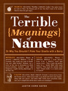 The Terrible Meanings of Names (eBook): Or Why You Shouldn't Poke Your Giselle with a Barry
