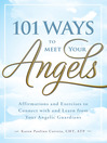 101 Ways to Meet Your Angels Affirmations and Exercises to Connect With and Learn From Your Angelic Guardians by Karen Paolino CHT ATP eBook