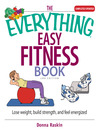 The Everything Easy Fitness Book (eBook): Lose Weight, Build Strength, and Feel Energized
