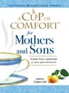 A Cup of Comfort for Mothers and Sons (eBook): Stories That Celebrate A Very Special Bond