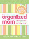 The Organized Mom (eBook): Simplify Life for You and Baby, One Step At a Time