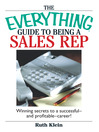 The Everything Guide To Being A Sales Rep (eBook): Winning Secrets to a Successful - and Profitable - Career!
