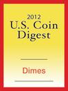 2012 U.S. Coin Digest (eBook): Dimes