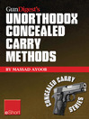 Gun Digest's Unorthodox Concealed Carry Methods eShort (eBook): Special Concealed Holster Carry Techniques Including Off-body Carry, Groin Carry and Fanny Pack Holsters
