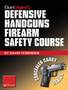 Gun Digest's Defensive Handguns Firearm Safety Course eShort (eBook): Must-know Handgun Safety Techniques, Shooting Tips, Certificate Courses & Combat Drills. Discover the Top Firearm Safety Skills, Rules & Questions.