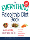 The Everything Paleolithic Diet Book (eBook): An All-Natural, Easy-To-Follow Plan to Improve Health, Lose Weight, Increase Endurance, and Prevent Disease
