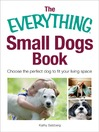 The Everything Small Dogs Book (eBook): Choose the Perfect Dog to Fit Your Living Space
